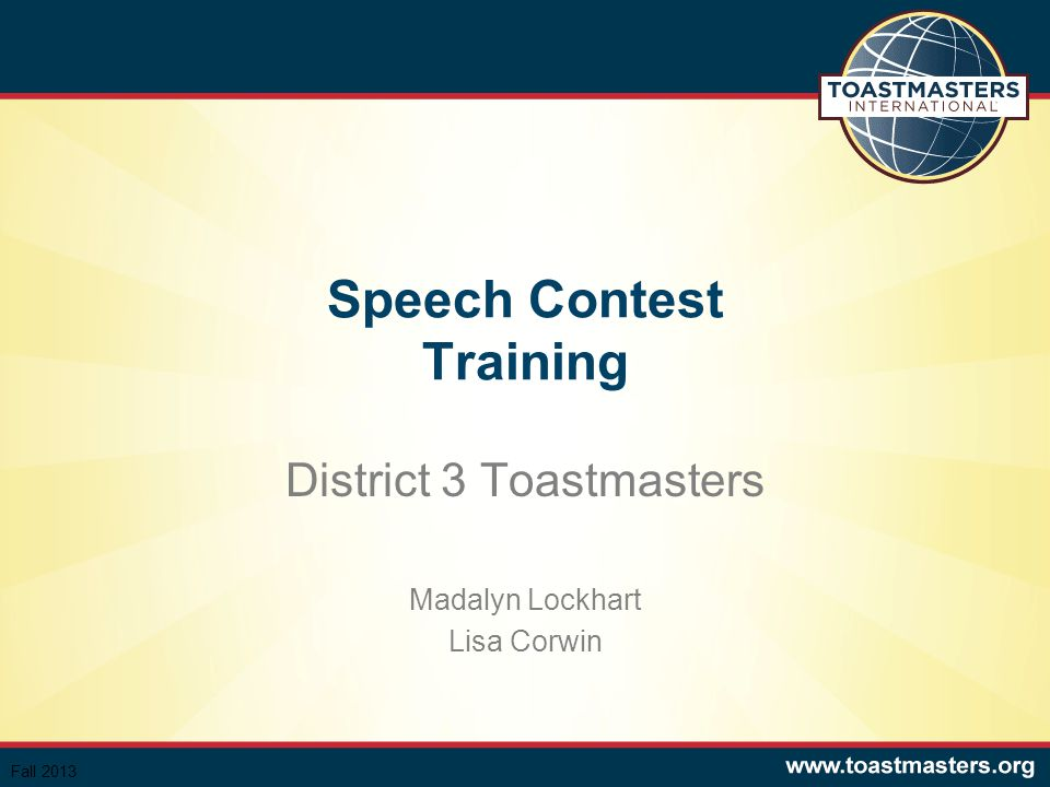 Speech Contest Training District 3 Toastmasters Madalyn Lockhart Lisa Corwin Fall 2013