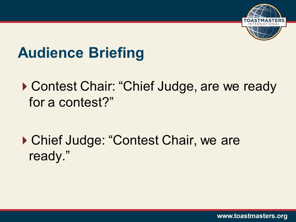 Audience Briefing  Contest Chair: Chief Judge, are we ready for a contest  Chief Judge: Contest Chair, we are ready.