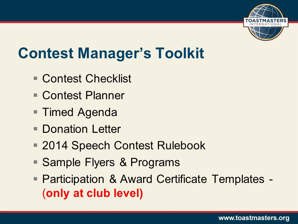 Contest Manager's Toolkit  Contest Checklist  Contest Planner  Timed Agenda  Donation Letter  2014 Speech Contest Rulebook  Sample Flyers & Programs  Participation & Award Certificate Templates - (only at club level)