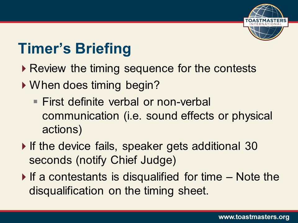 Timer's Briefing  Review the timing sequence for the contests  When does timing begin.