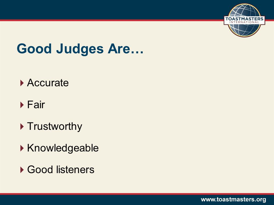 Good Judges Are…  Accurate  Fair  Trustworthy  Knowledgeable  Good listeners