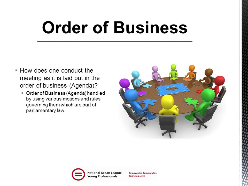  How does one conduct the meeting as it is laid out in the order of business (Agenda).