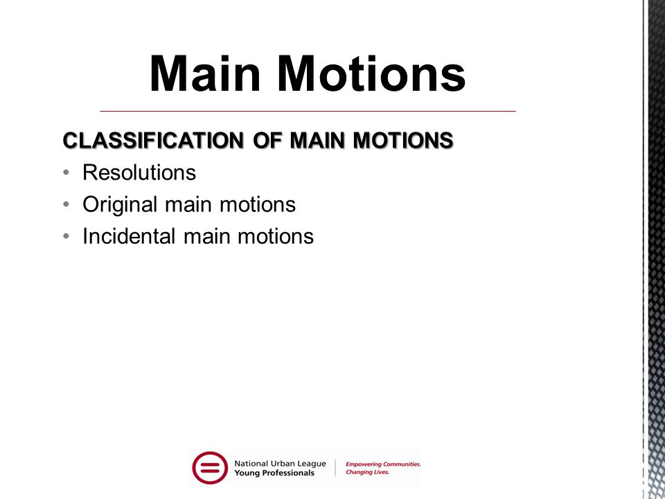CLASSIFICATION OF MAIN MOTIONS Resolutions Original main motions Incidental main motions