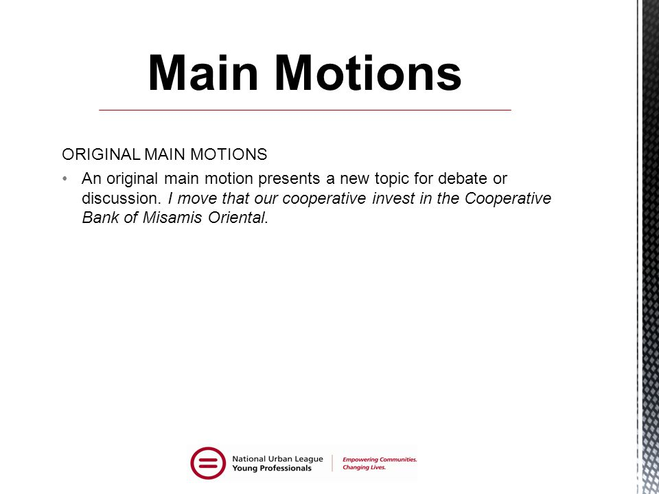 ORIGINAL MAIN MOTIONS An original main motion presents a new topic for debate or discussion.