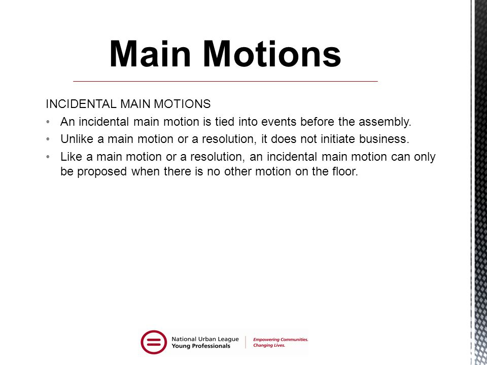 INCIDENTAL MAIN MOTIONS An incidental main motion is tied into events before the assembly.