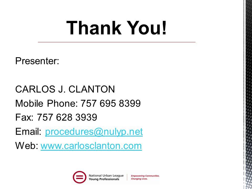 Presenter: CARLOS J. CLANTON Mobile Phone: 757 695 8399 Fax: 757 628 3939 Email: procedures@nulyp.netprocedures@nulyp.net Web: www.carlosclanton.comww