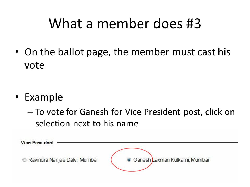 What a member does #3 Example – To vote for Dwarika and Purushottam for Secretary post, click on selection next to their names – And so on, till selection is done for all posts in the ballot