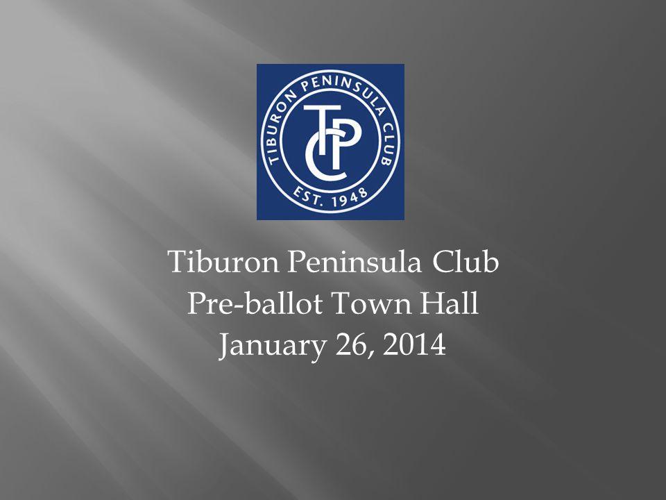 Tiburon Peninsula Club Pre-ballot Town Hall January 26, 2014