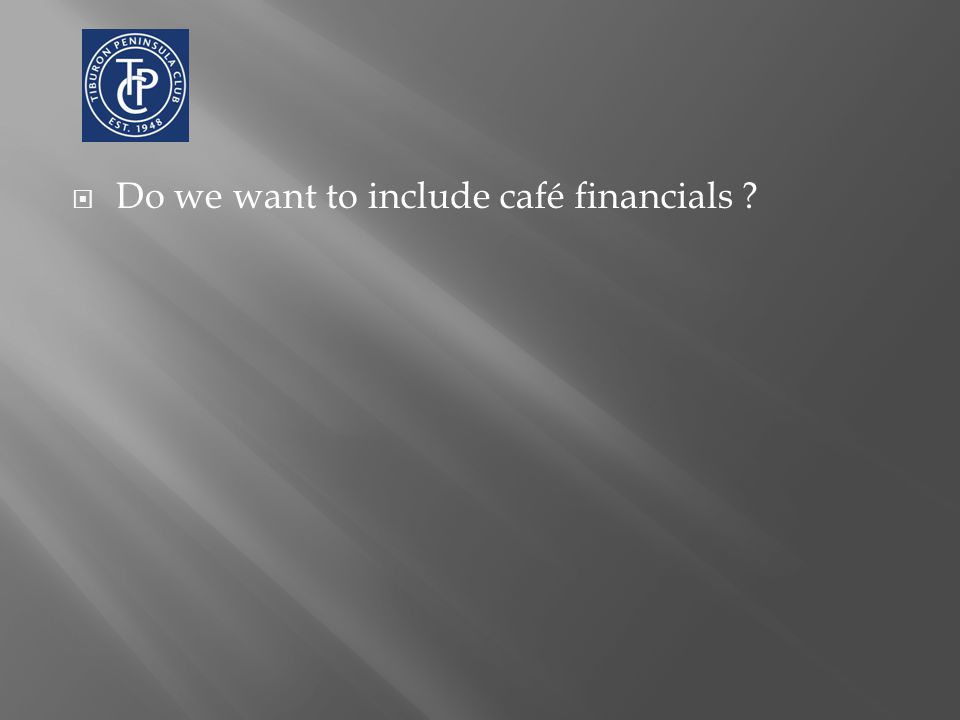  Do we want to include café financials ?