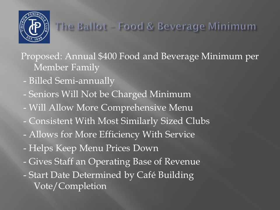 Proposed: Annual $400 Food and Beverage Minimum per Member Family - Billed Semi-annually - Seniors Will Not be Charged Minimum - Will Allow More Compr