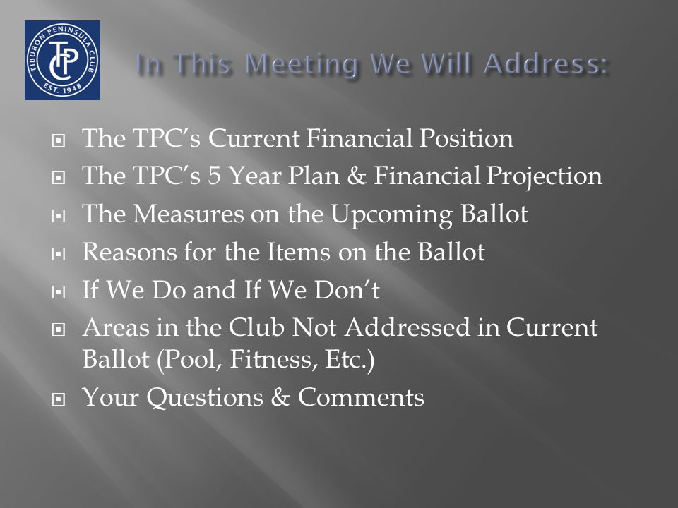  The TPC's Current Financial Position  The TPC's 5 Year Plan & Financial Projection  The Measures on the Upcoming Ballot  Reasons for the Items on