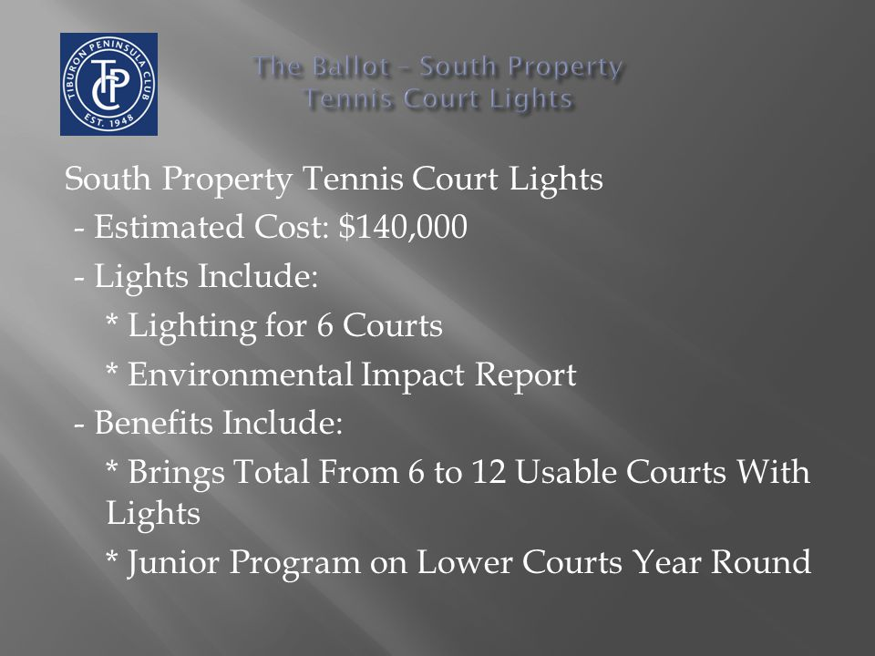 South Property Tennis Court Lights - Estimated Cost: $140,000 - Lights Include: * Lighting for 6 Courts * Environmental Impact Report - Benefits Inclu