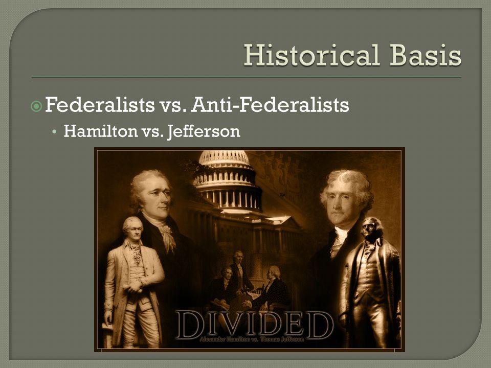  Federalists vs. Anti-Federalists Hamilton vs. Jefferson