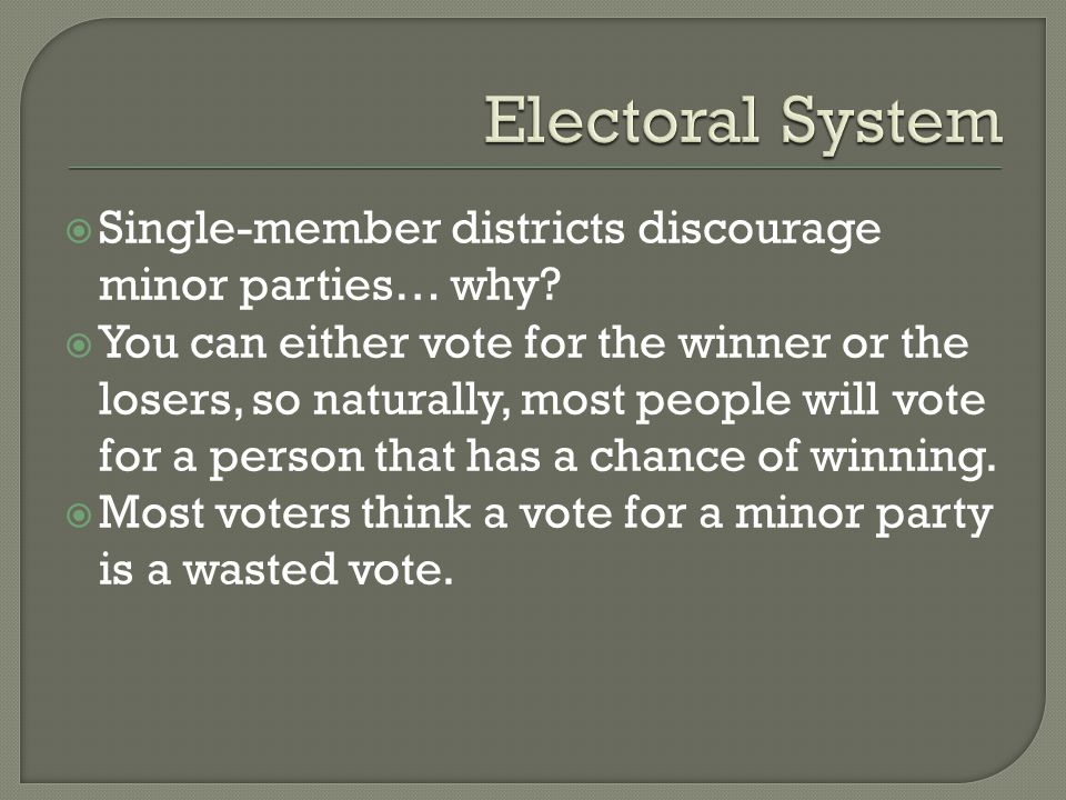  Single-member districts discourage minor parties… why.
