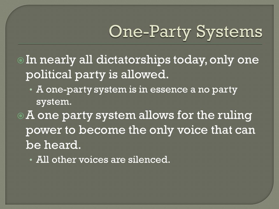 In nearly all dictatorships today, only one political party is allowed.