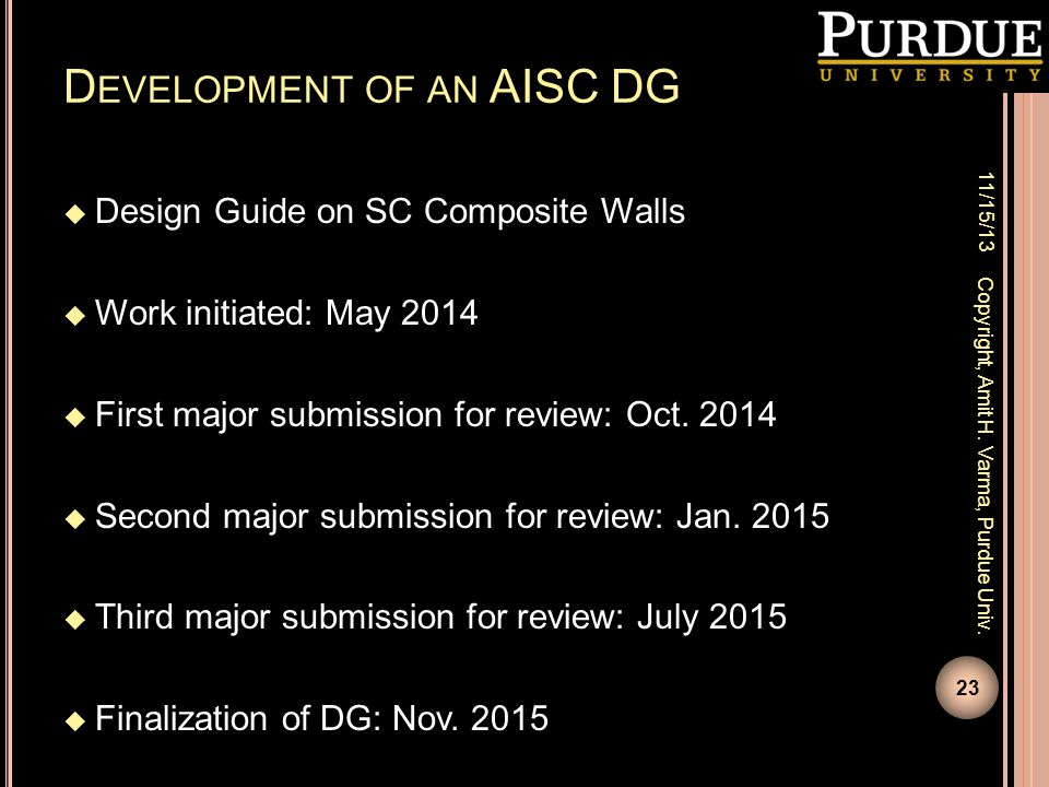 D EVELOPMENT OF AN AISC DG  Design Guide on SC Composite Walls  Work initiated: May 2014  First major submission for review: Oct. 2014  Second maj