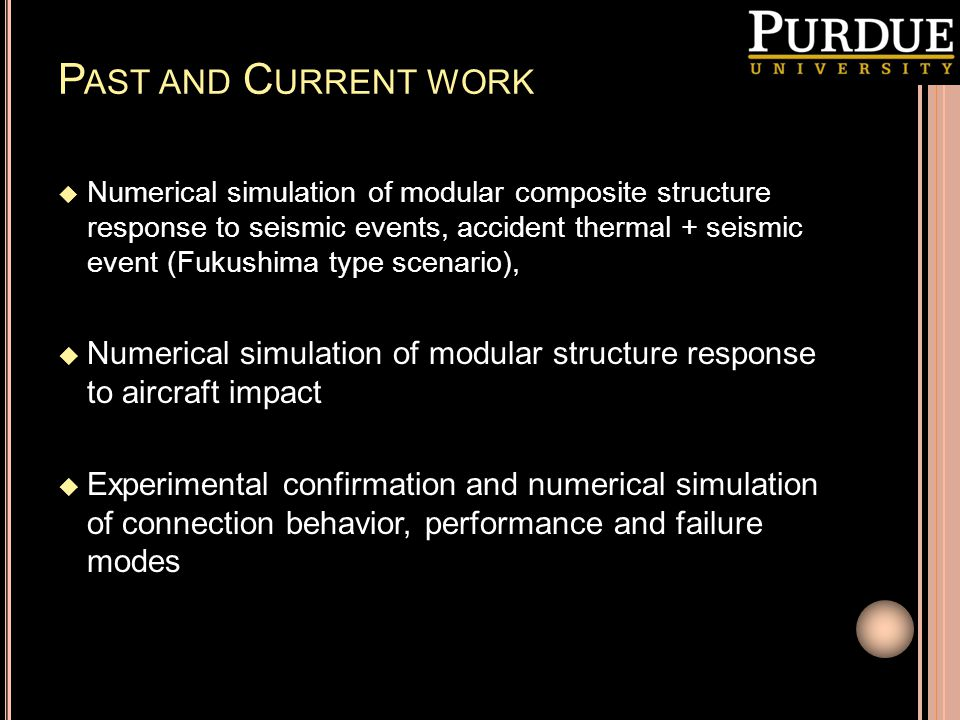 P AST AND C URRENT WORK  Numerical simulation of modular composite structure response to seismic events, accident thermal + seismic event (Fukushima