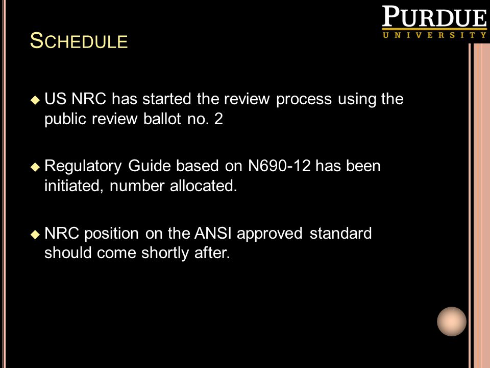 S CHEDULE  US NRC has started the review process using the public review ballot no. 2  Regulatory Guide based on N690-12 has been initiated, number