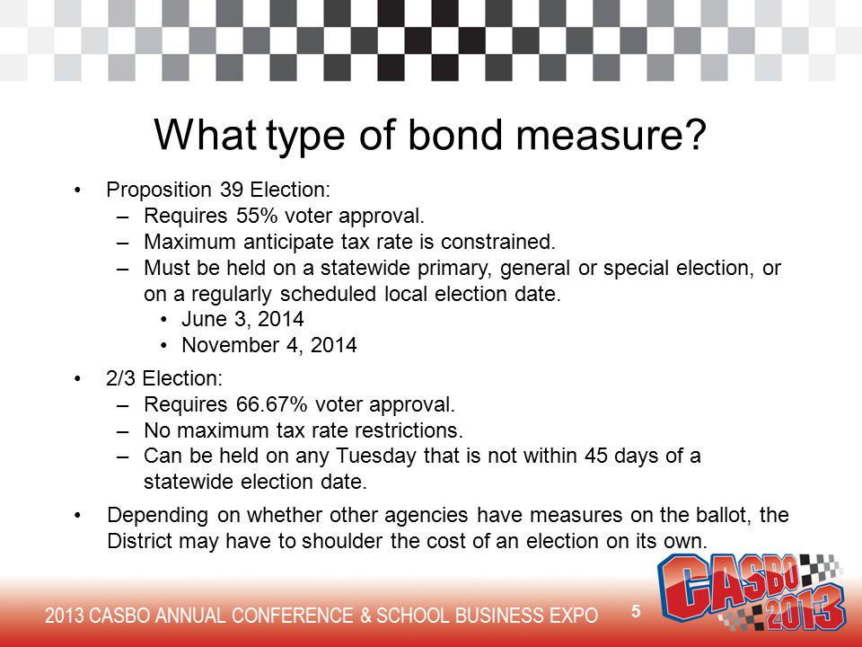 2013 CASBO ANNUAL CONFERENCE & SCHOOL BUSINESS EXPO What type of bond measure.