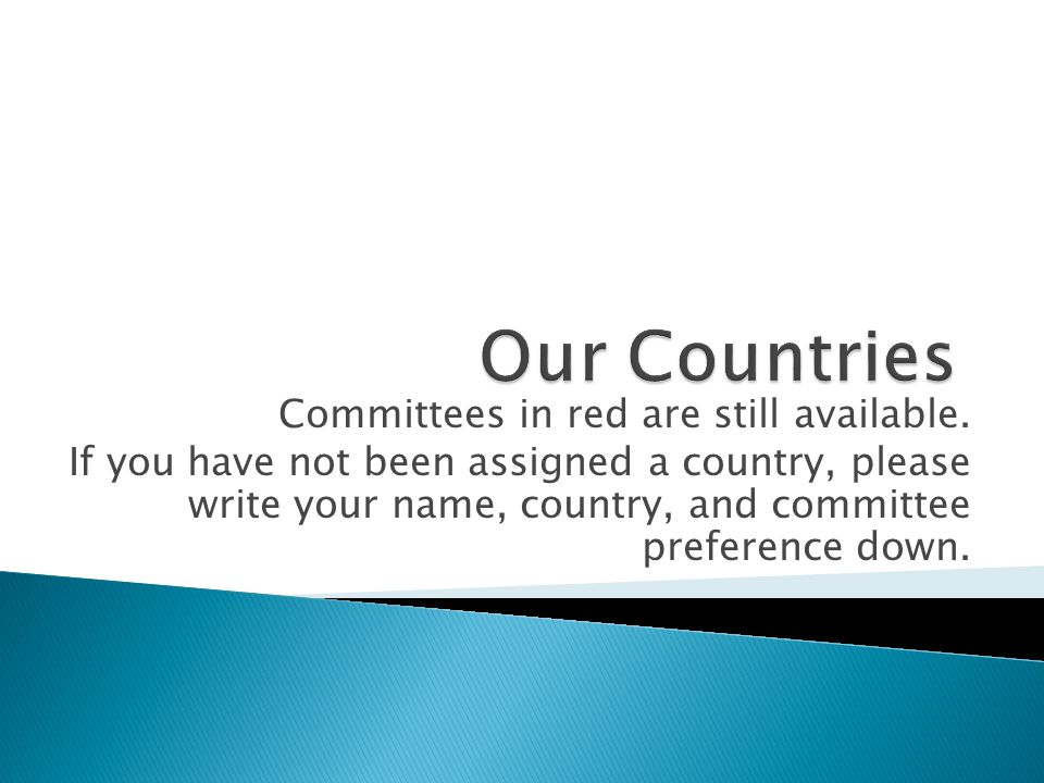Committees in red are still available. If you have not been assigned a country, please write your name, country, and committee preference down.