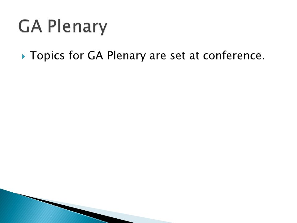  Topics for GA Plenary are set at conference.