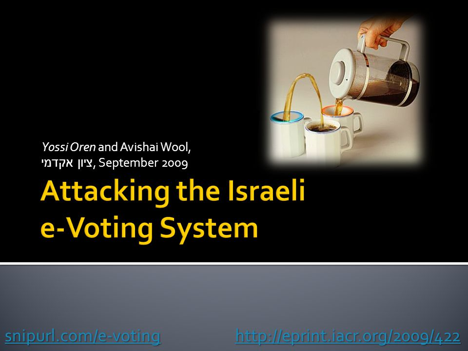Yossi Oren and Avishai Wool, ציון אקדמי, September 2009 http://eprint.iacr.org/2009/422 snipurl.com/e-voting