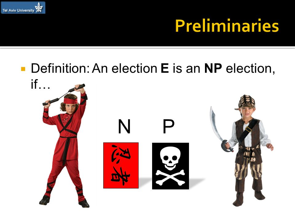  Definition: An election E is an NP election, if… NP