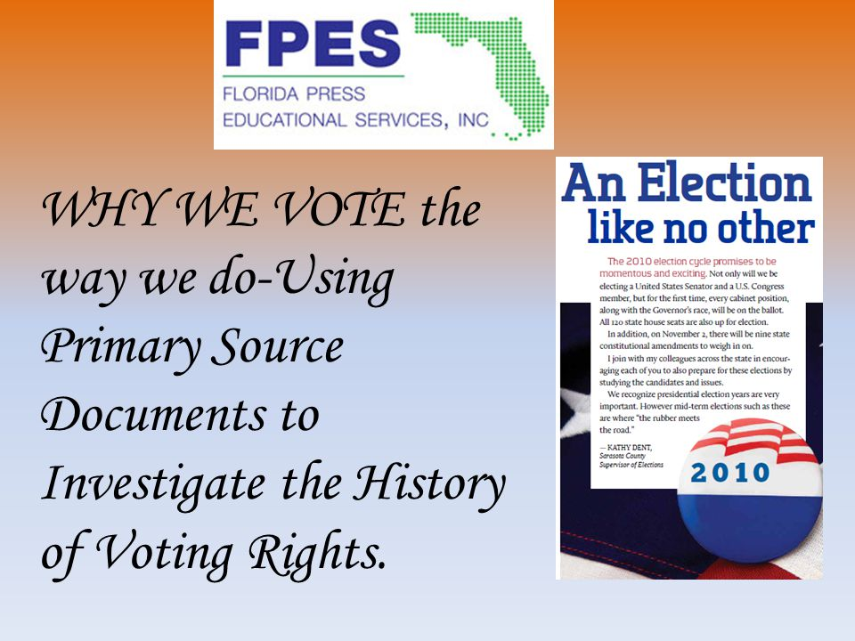 WHY WE VOTE the way we do-Using Primary Source Documents to Investigate the History of Voting Rights.