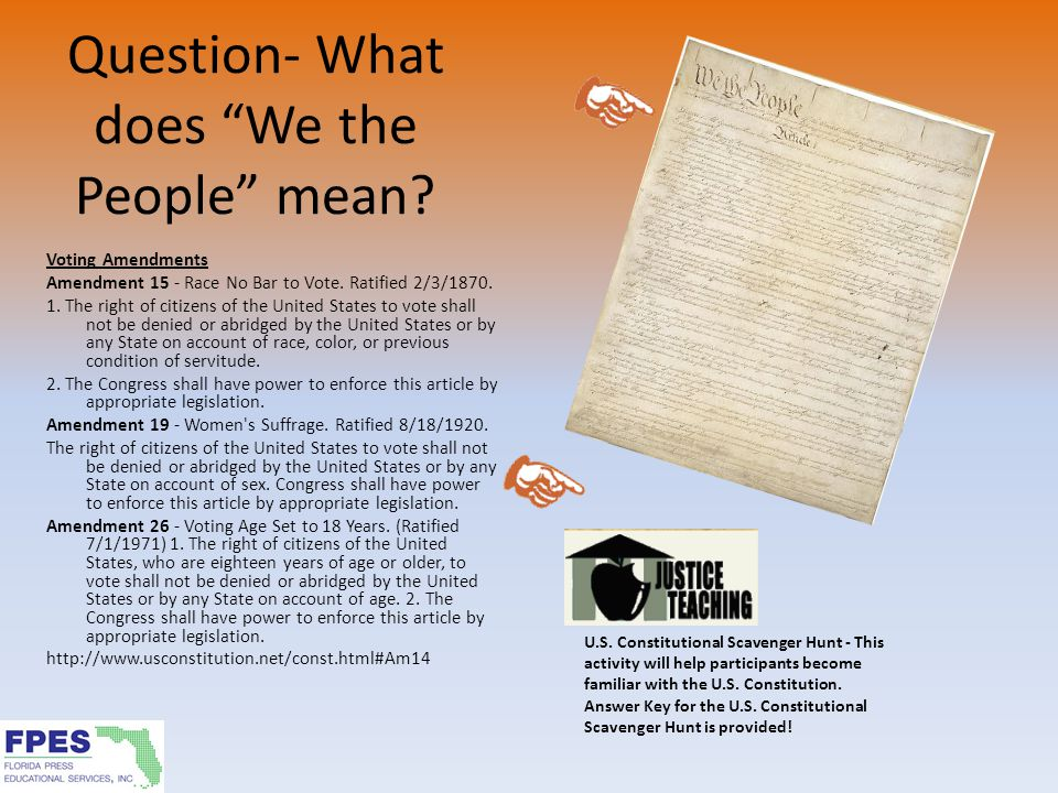 Question- What does We the People mean. Voting Amendments Amendment 15 - Race No Bar to Vote.