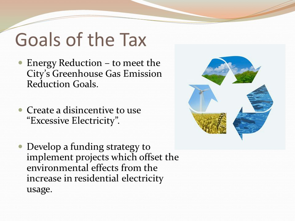 Goals of the Tax Energy Reduction – to meet the City's Greenhouse Gas Emission Reduction Goals.