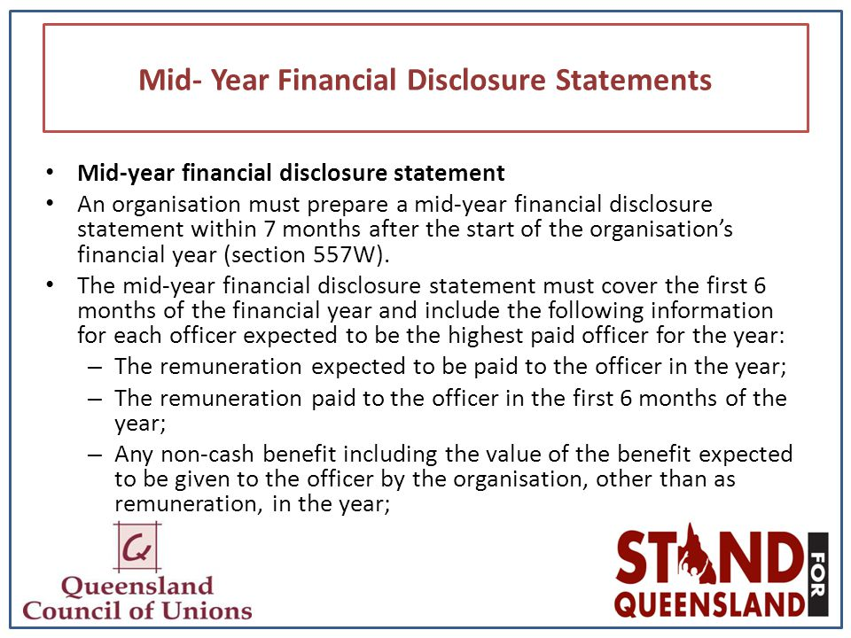 Mid- Year Financial Disclosure Statements Mid-year financial disclosure statement An organisation must prepare a mid-year financial disclosure statement within 7 months after the start of the organisation's financial year (section 557W).