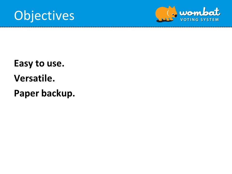 Objectives Easy to use. Versatile. Paper backup.