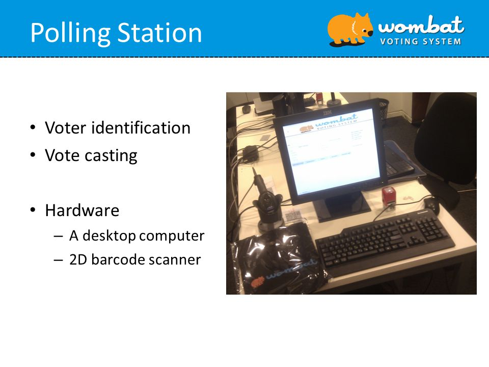 Polling Station Voter identification Vote casting Hardware – A desktop computer – 2D barcode scanner