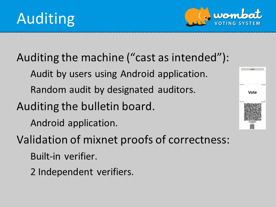Auditing Auditing the machine ( cast as intended ): Audit by users using Android application.