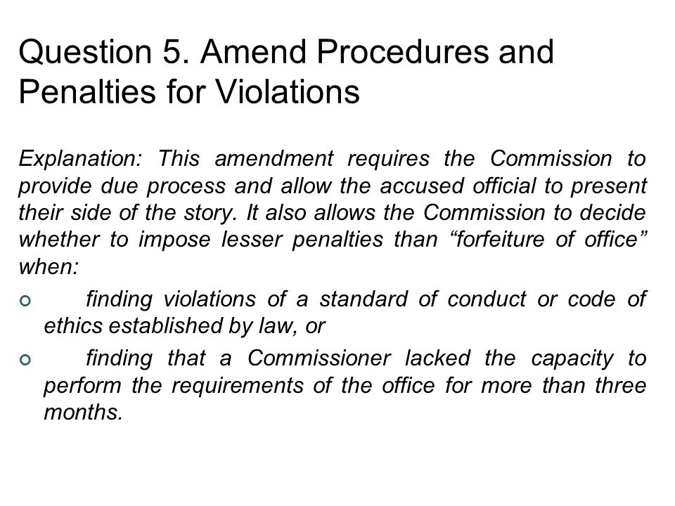 Question 5. Amend Procedures and Penalties for Violations Explanation: This amendment requires the Commission to provide due process and allow the acc
