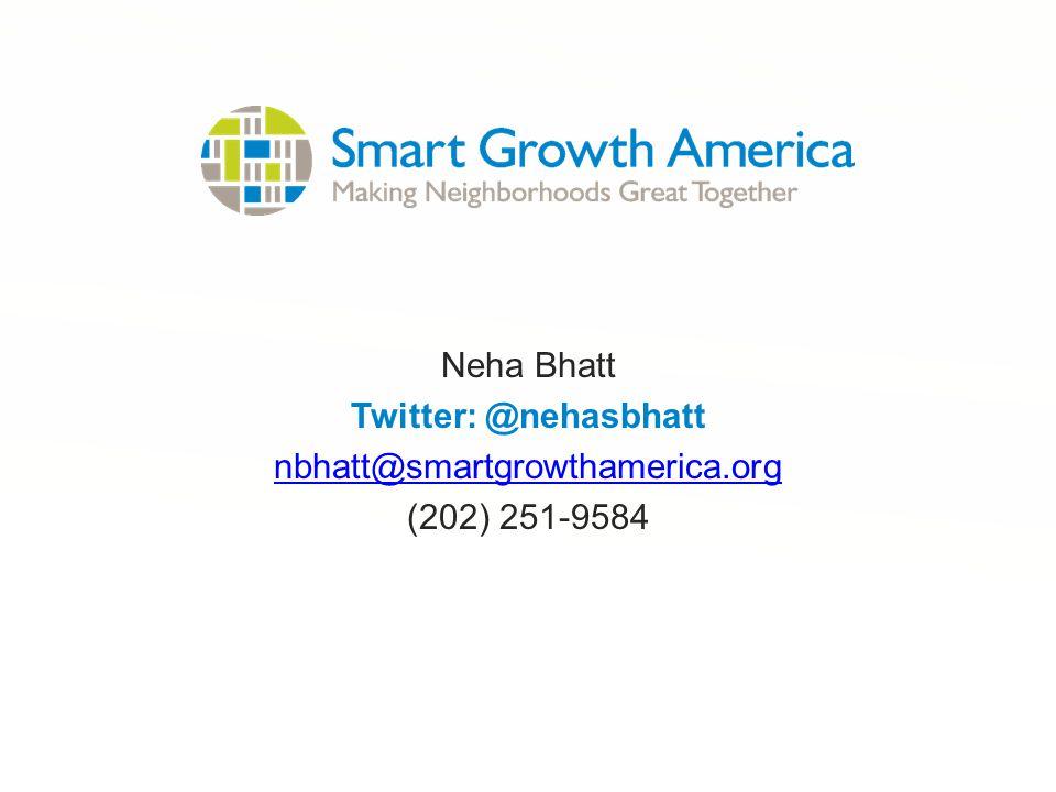 Neha Bhatt Twitter: @nehasbhatt nbhatt@smartgrowthamerica.org (202) 251-9584