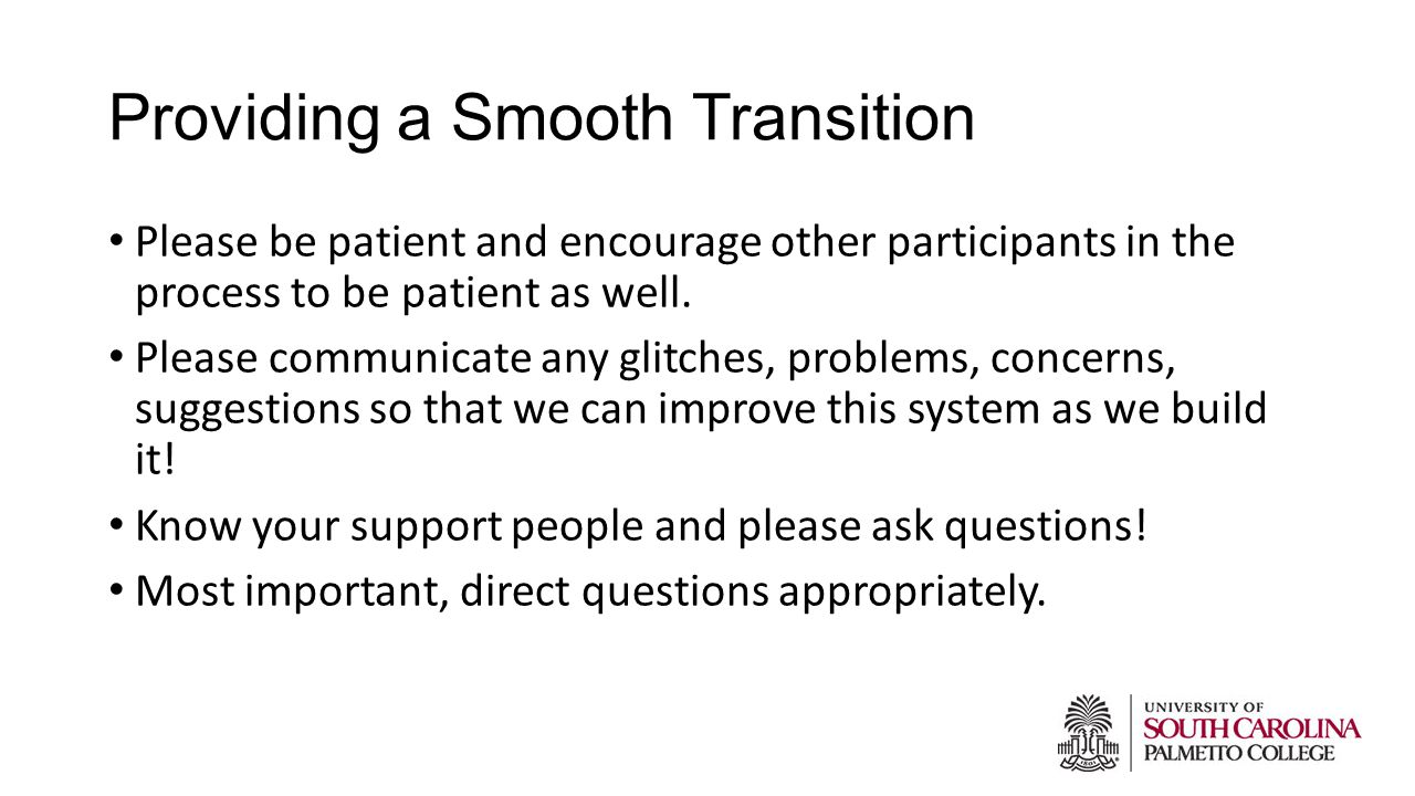 Providing a Smooth Transition Please be patient and encourage other participants in the process to be patient as well.