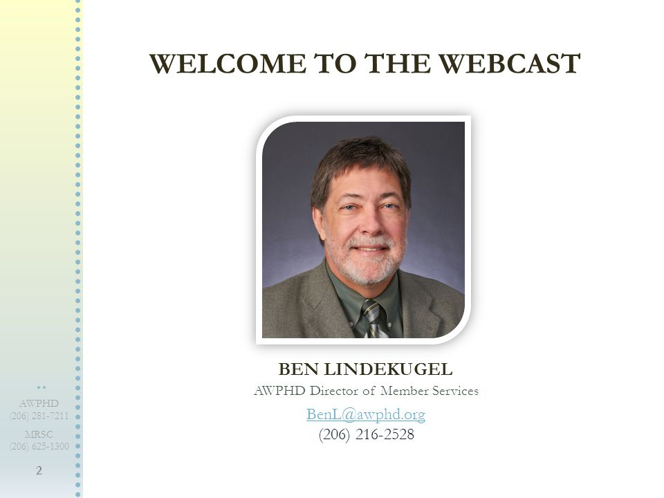 2 AWPHD (206) 281-7211 MRSC (206) 625-1300 WELCOME TO THE WEBCAST BEN LINDEKUGEL AWPHD Director of Member Services BenL@awphd.org (206) 216-2528