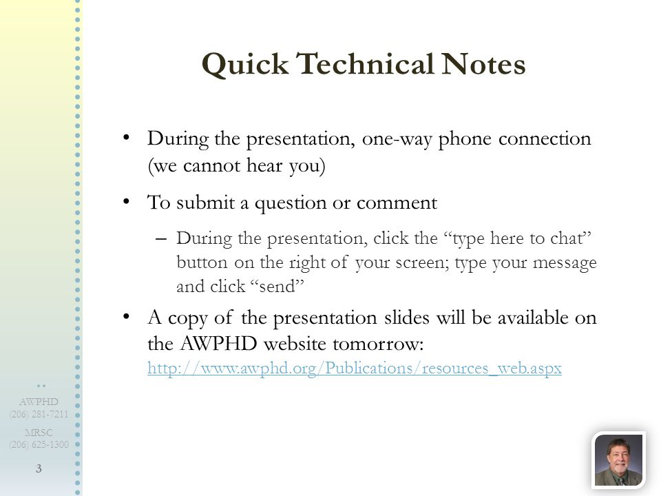 3 AWPHD (206) 281-7211 MRSC (206) 625-1300 During the presentation, one-way phone connection (we cannot hear you) To submit a question or comment – Du