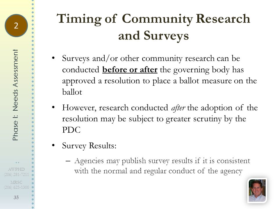 35 AWPHD (206) 281-7211 MRSC (206) 625-1300 Surveys and/or other community research can be conducted before or after the governing body has approved a