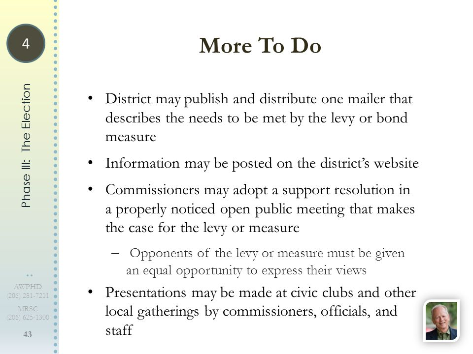 43 AWPHD (206) 281-7211 MRSC (206) 625-1300 District may publish and distribute one mailer that describes the needs to be met by the levy or bond meas