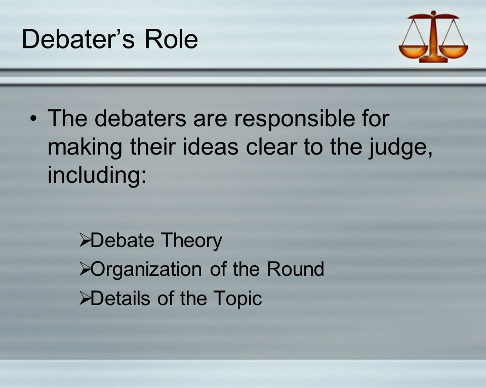 What to Expect Number of judges:  1 in preliminary rounds  Possibly more in elimination rounds - Always an odd number.