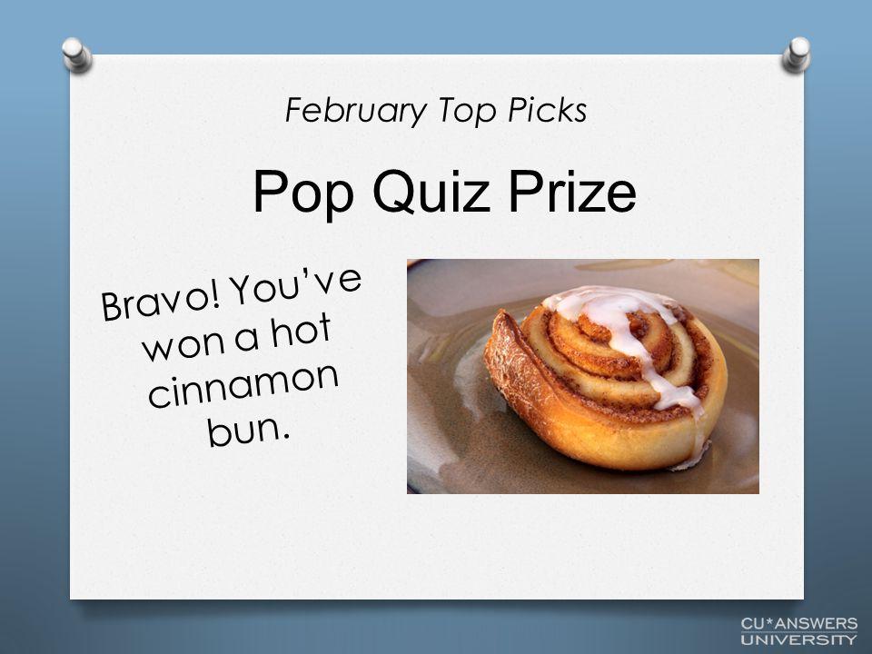 Bravo! You've won a hot cinnamon bun. Pop Quiz Prize February Top Picks