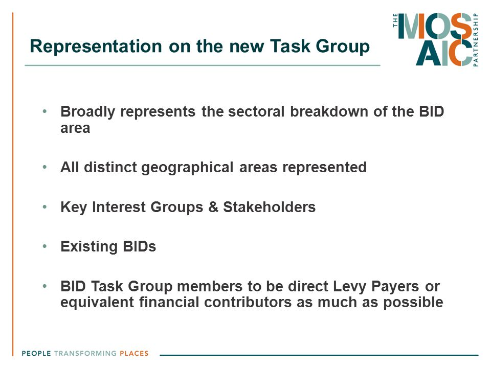 Representation on the new Task Group Broadly represents the sectoral breakdown of the BID area All distinct geographical areas represented Key Interes