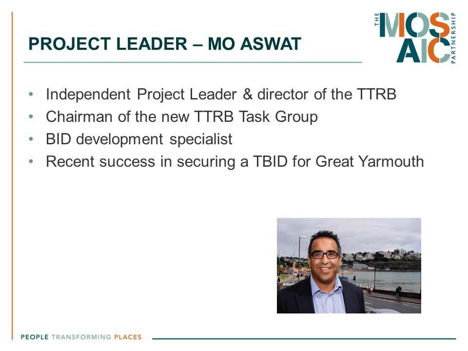PROJECT LEADER – MO ASWAT Independent Project Leader & director of the TTRB Chairman of the new TTRB Task Group BID development specialist Recent succ