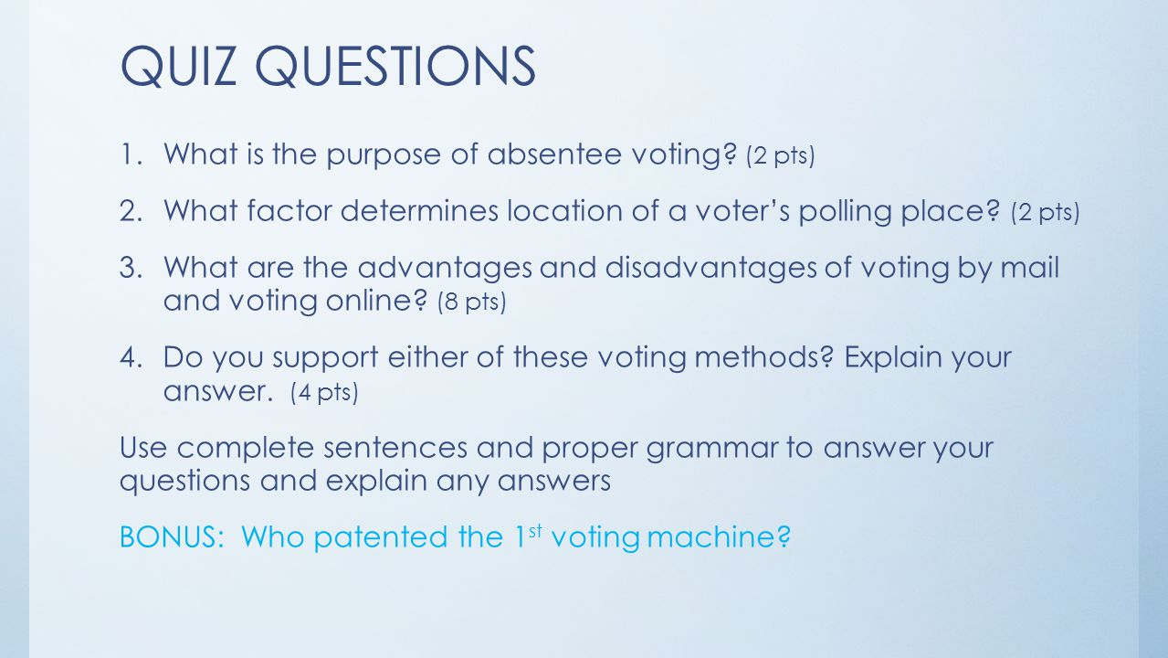 QUIZ QUESTIONS 1.What is the purpose of absentee voting.