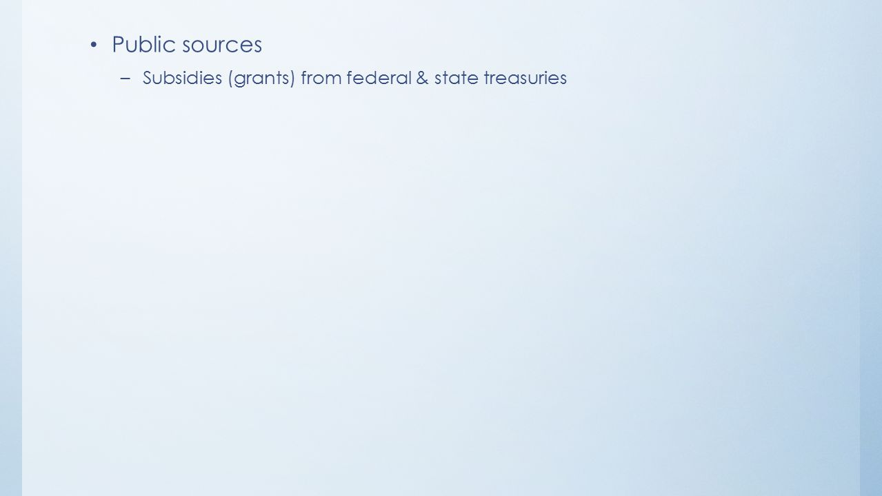 Public sources –Subsidies (grants) from federal & state treasuries