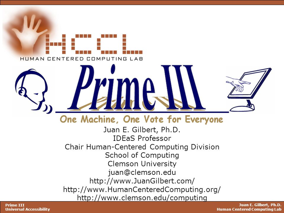 Juan E. Gilbert, Ph.D. Human Centered Computing Lab Prime III Universal Accessibility Juan E.