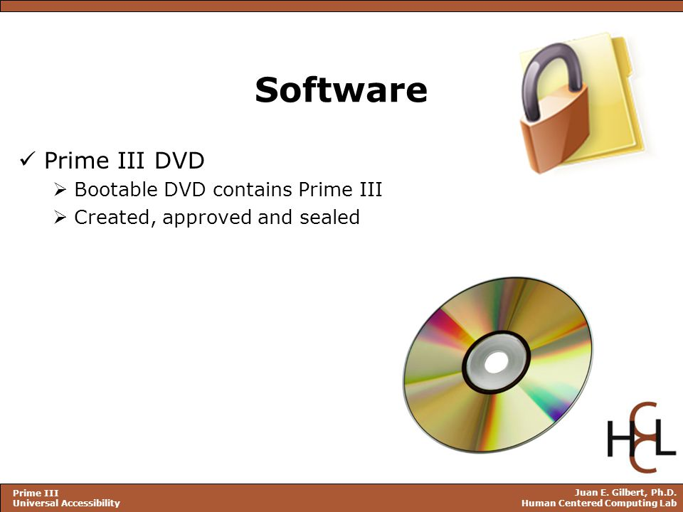 Juan E. Gilbert, Ph.D. Human Centered Computing Lab Prime III Universal Accessibility Software Prime III DVD  Bootable DVD contains Prime III  Creat