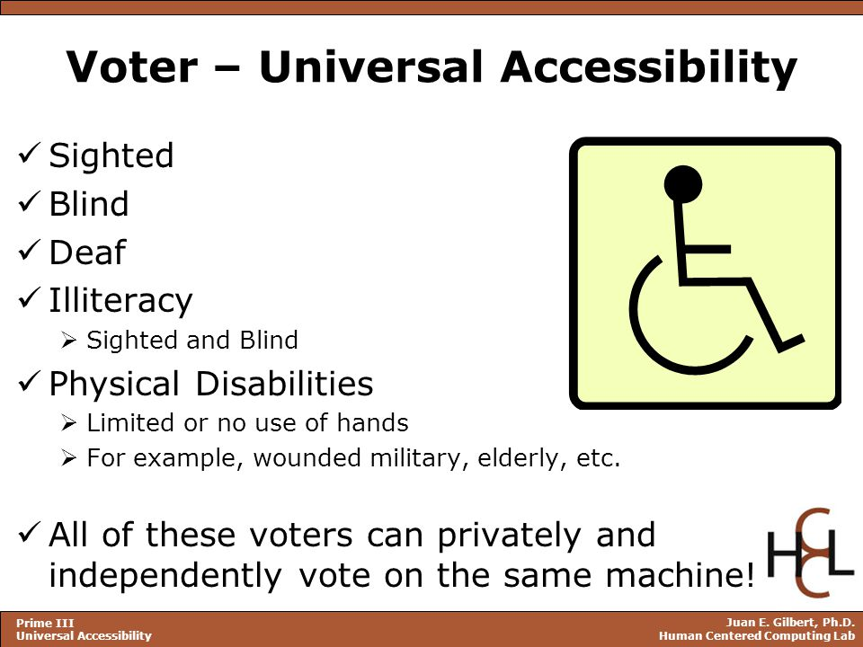 Juan E. Gilbert, Ph.D. Human Centered Computing Lab Prime III Universal Accessibility Voter – Universal Accessibility Sighted Blind Deaf Illiteracy 